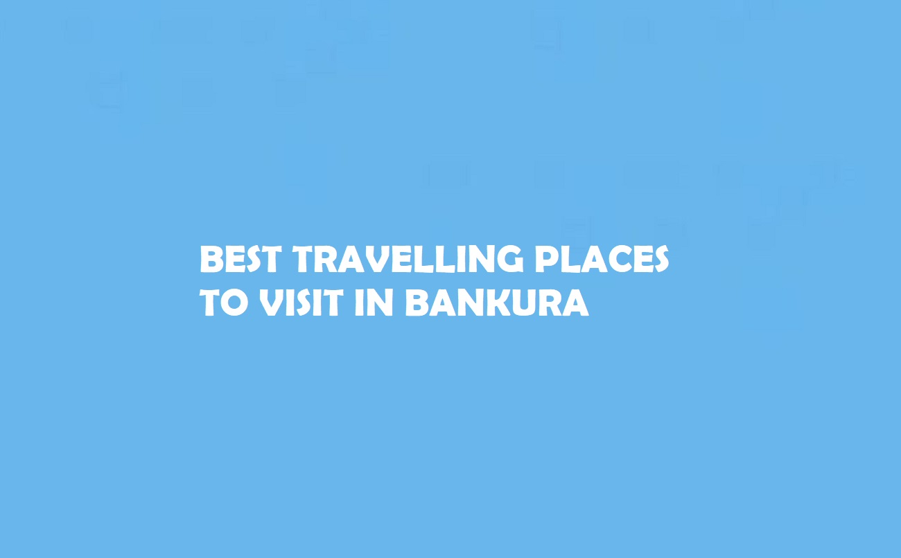 Best Travelling Places to Visit in Bankura