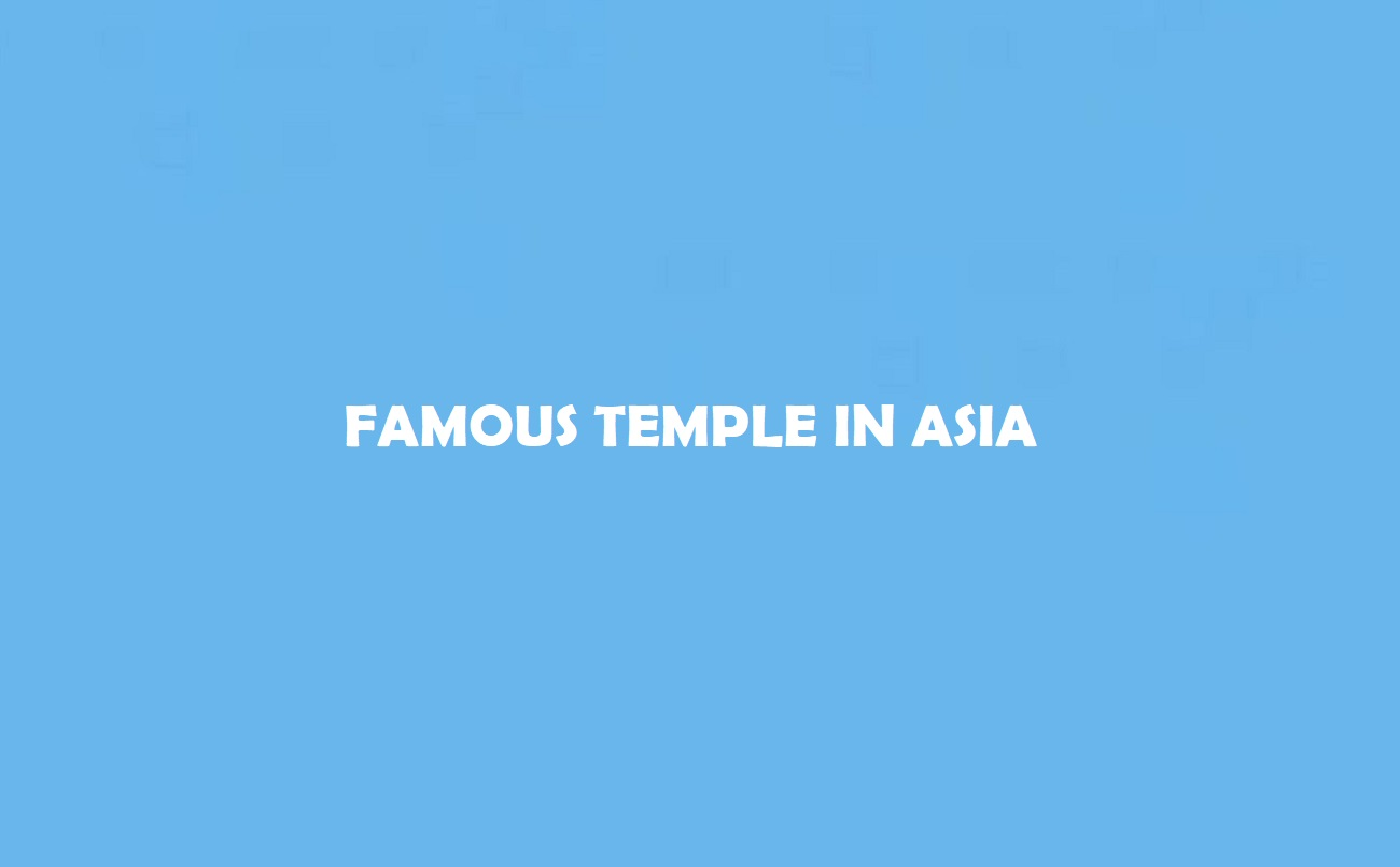 Famous Temples in Asia