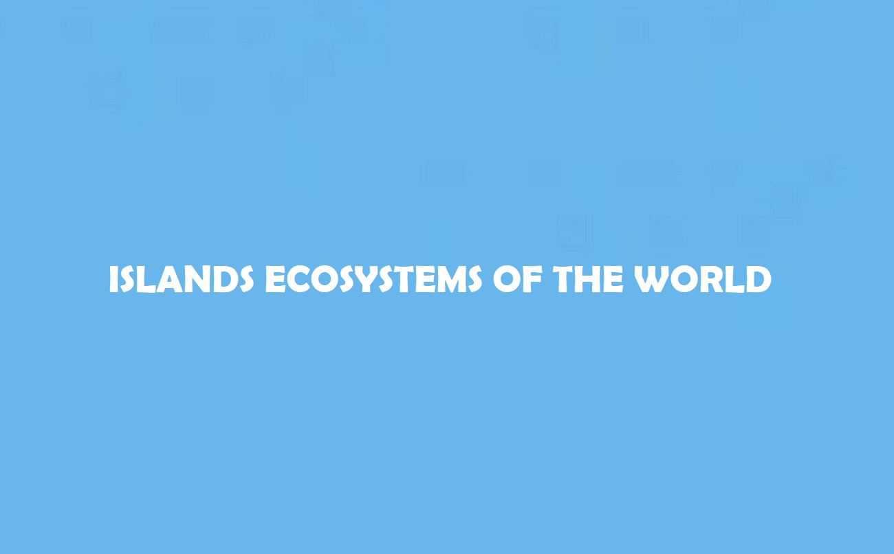 Islands Ecosystems of the World