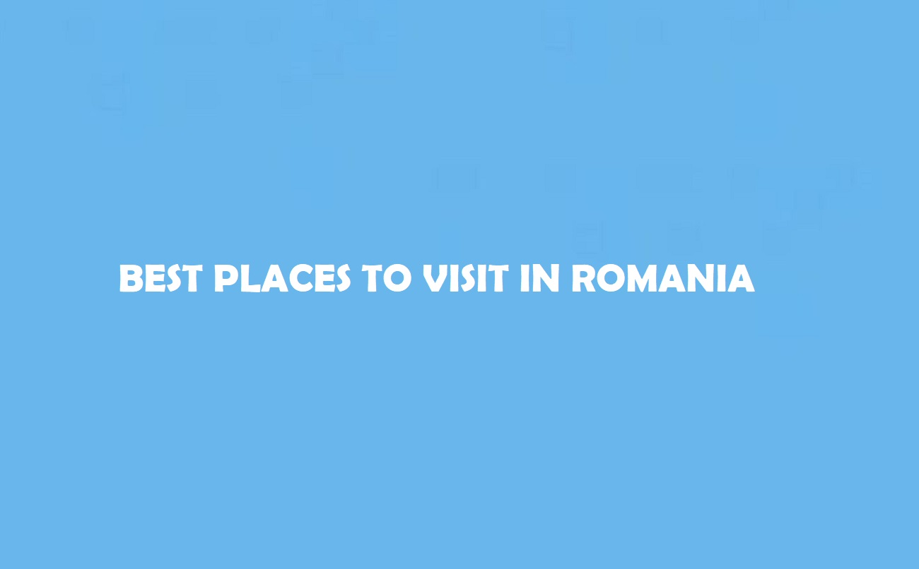 Best Places to Visit in Romania