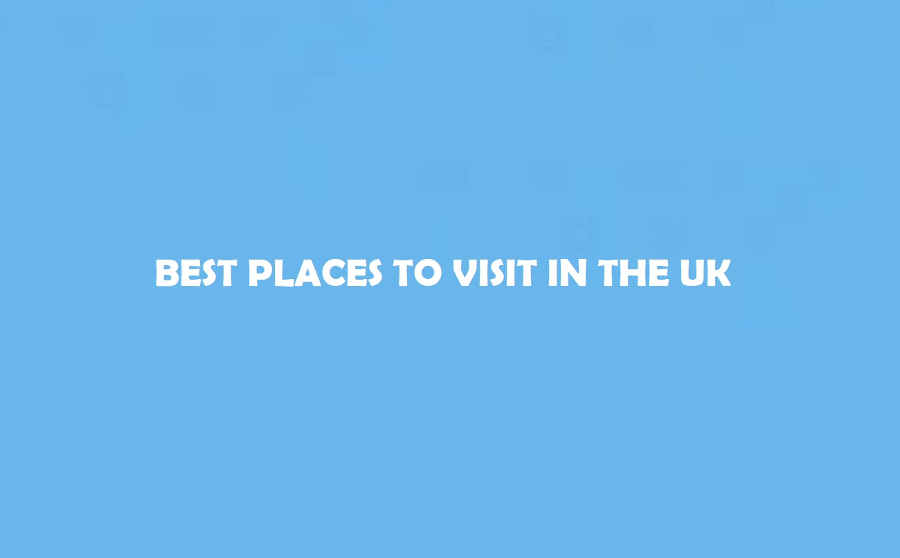 Places to Visit in the UK