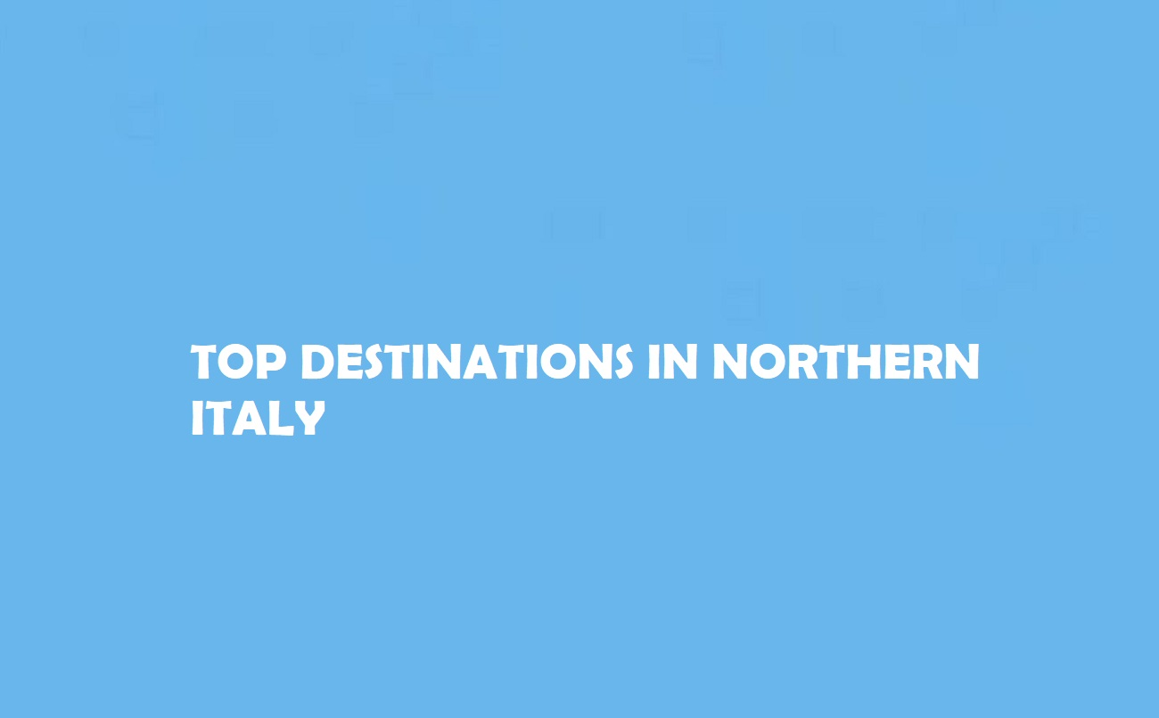 Top Destinations in Northern Italy