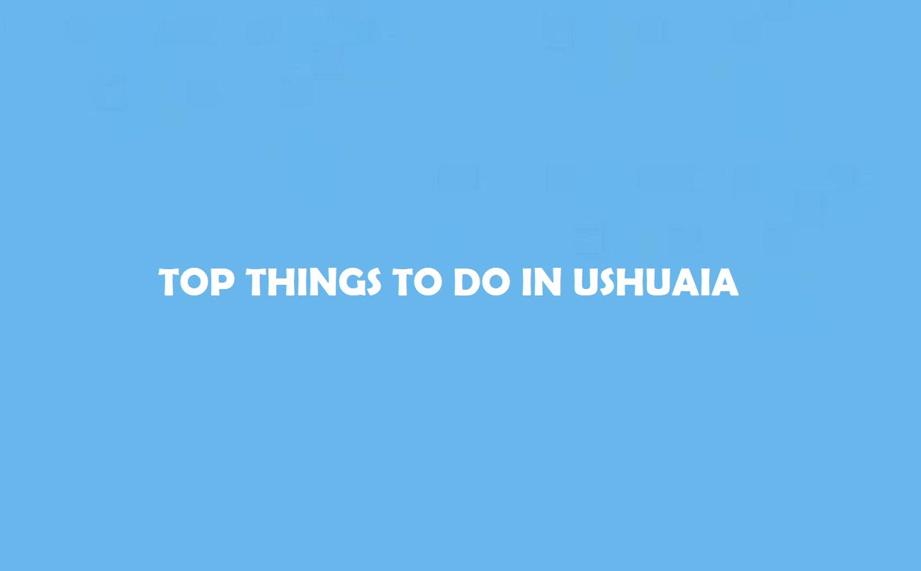 Top Things to Do in Ushuaia