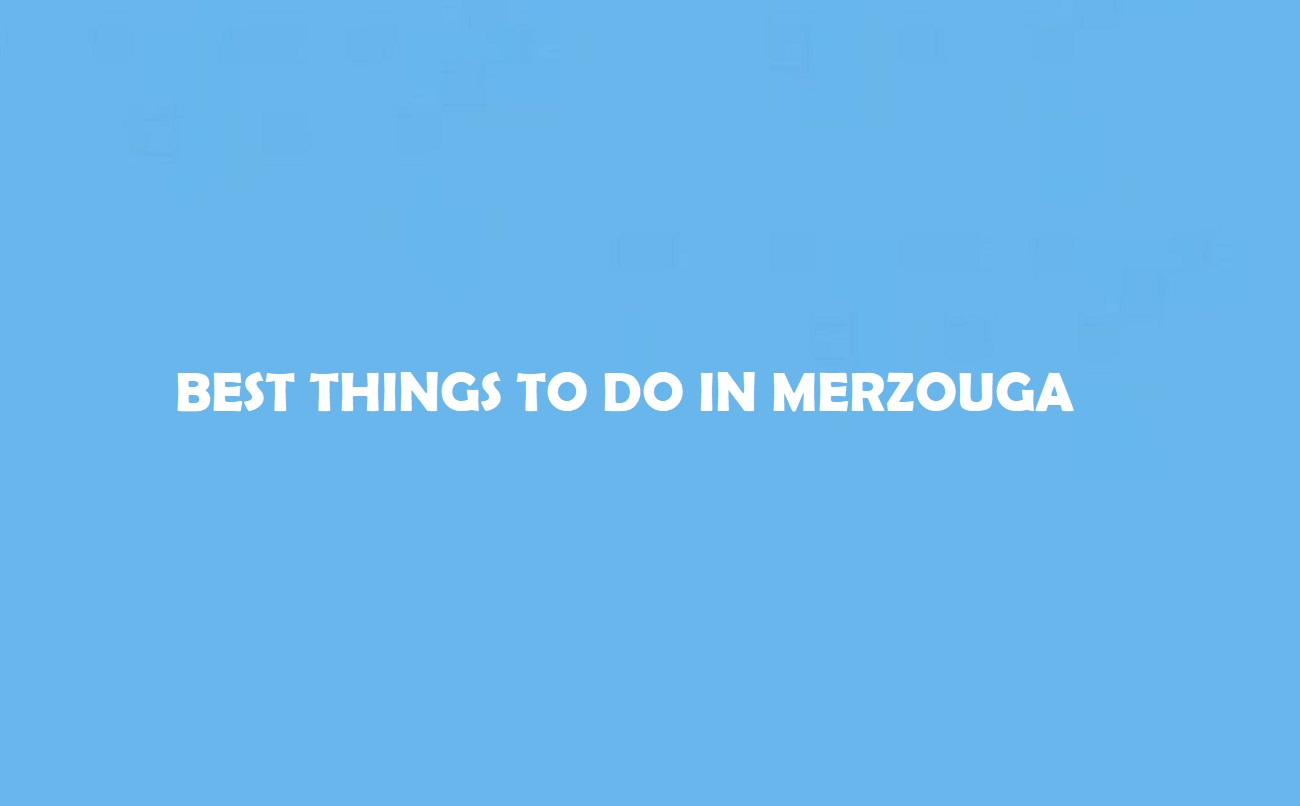 Best Things to Do in Merzouga