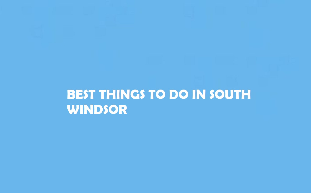 Best Things to Do in South Windsor